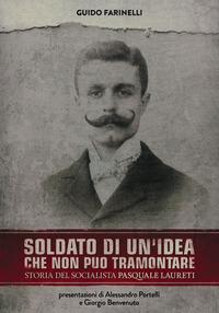 Soldato di un'idea che non può tramontare. Storia del socialista Pasquale Laureti - Farinelli Guido - wuz.it