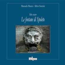 Bibe viator. Le fontane di Spoleto - Manuela Musco,Silvio Sorcini - copertina