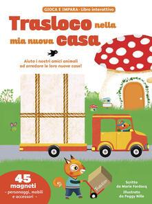 Fondazionesergioperlamusica.it Trasloco nella mia nuova casa. Libri gioco interattivi. Con magneti Image