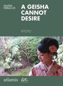 Ageisha cannot desire. Kyoto, Japan
