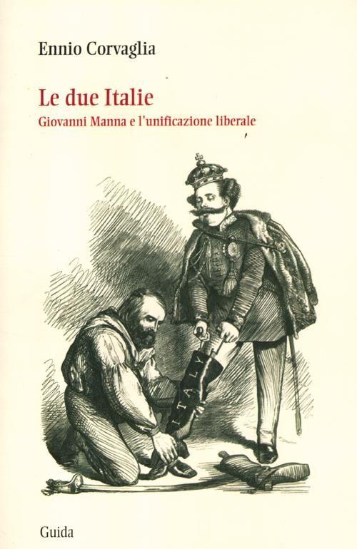 Le due Italie. Giovanni Manna e l'unificazione liberale