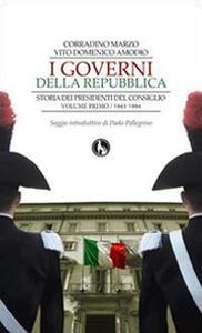 I governi della Repubblica. Storia dei Presidenti del Consiglio. Vol. 1