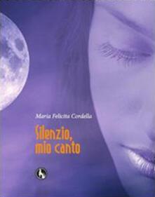 Silenzio, mio canto - M. Felicita Cordella - copertina
