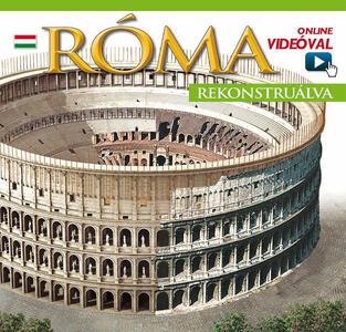Roma ricostruita. Ediz. ungherese. Con aggiornamento online