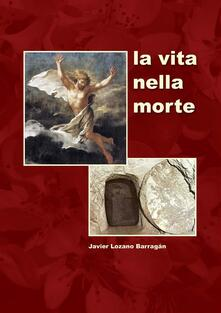La vita nella morte - Barragán Javier Lozano - ebook