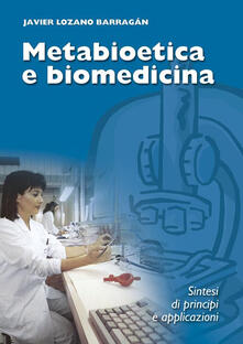 Metabioetica e biomedicina. Sintesi di principi e applicazioni - Barragán Javier Lozano - ebook