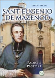 Sant'Eugenio de Mazenod. Padre e pastore