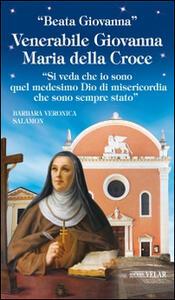 Venerabile Giovanna Maria della Croce. «Si veda che io sono quel medesimo Dio di misericordia che sono sempre stato»