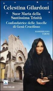 Celestina Gilardoni. Suor Maria della Santissima Trinità. Confondatrice delle Ancelle di Gesù Crocifisso