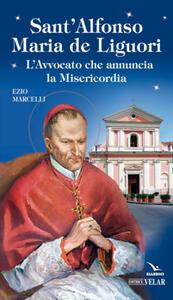 Sant'Alfonso Maria de Liguori. L'avvocato che annuncia la misericordia