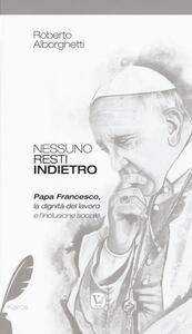 Nessuno resti indietro. Papa Francesco, la dignità del lavoro e l'inclusione sociale