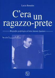 C'era un ragazzo-prete. Biografia grafologica di don Antonio Spalatro