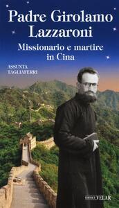 Padre Girolamo Lazzaroni. Missionario e martire in Cina