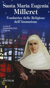Santa Maria Eugenia Milleret. Fondatrice delle Religiose dell'Assunzione
