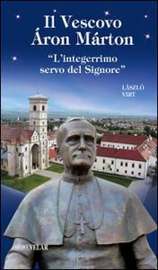 Il vescovo Áron Márton. «L'integerrimo servo del Signore»