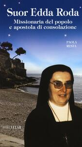 Suor Edda Roda. Missionaria del popolo e apostola di consolazione