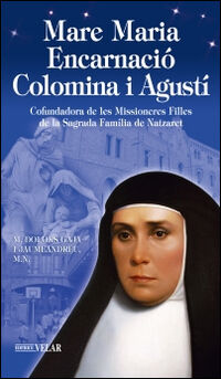 Madre Maria Encarnació Colomina i Agustí. Cofundadora de les Missioneras Filles de la Sagrada Família de Nazaret