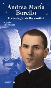 Andrea Maria Borello. Il contagio della santità. Ediz. illustrata