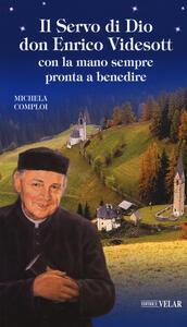 Il servo di Dio don Enrico Videsott. Con la mano sempre pronta a benedire