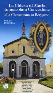 La Chiesa di Maria Immacolata Concezione alla Clementina in Bergamo. Ex Parrocchiale del Pio Ricovero Casa di Riposo