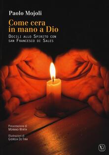 Come cera in mano a Dio. Docili allo Spirito con San Francesco di Sales - Paolo Mojoli - copertina