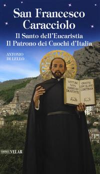 San Francesco Caracciolo. Il santo dell'Eucaristia. Il patrono dei cuochi d'Italia - Di Lello Antonio - wuz.it