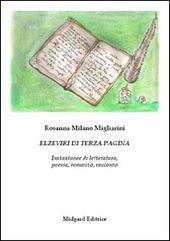 Elzeviri di terza pagina. Istantanee di letteratura, poesia, romanzo, racconto