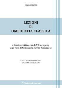 Lezioni di omeopatia classica. I fondamenti teorici dell'omeopatia alla luce della scienza e della psicologia