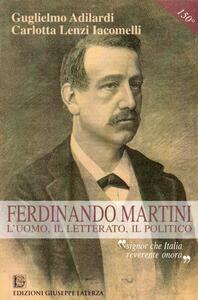 Ferdinando Martini. L'uomo, il letterato, il politico «Signor che l'Italia reverente onora»