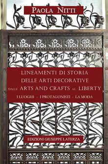 Lineamenti di storia delle arti decorative dalle arts and crafts al liberty. I luoghi, i protagonisti, la moda - Paola Nitti - copertina
