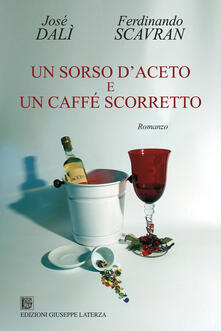 Un sorso d'aceto e un caffé scorretto - José Dalì - copertina