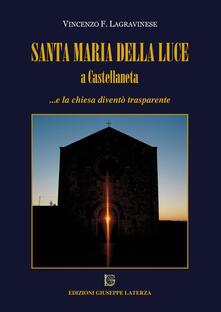 Santa Maria della Luce a Castellaneta... e la chiesa diventò trasparente - Vincenzo F. Lagravinese - copertina