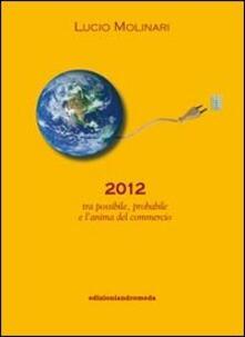 2012 tra possibile, probabile e l'anima del commercio - Lucio Molinari - copertina