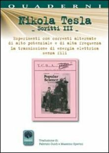 Scritti III. Vol. 3: Esperimenti con correnti alternate di alta frequenza e la trasmissione senza fili. - Nikola Tesla - copertina