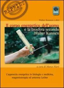 Il corpo energetico delluomo e la biosfera secondo Walter Kunnen. Lapproccio energetico in biologia e medicina.pdf