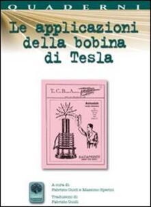 Le applicazioni della bobina di Tesla - Fabrizio Guidi,Massimo Sperini - copertina
