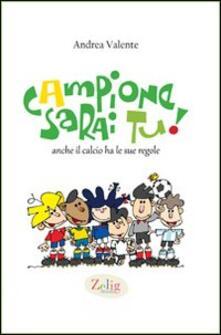 Ilmeglio-delweb.it Campione sarai tu! Anche il calcio ha le sue regole. Ediz. illustrata Image