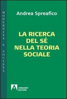 La ricerca del sé nella teoria sociale - Andrea Spreafico - copertina