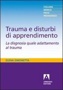 Trauma e disturbi di apprendimento. La disgnosia quale adattamento al trauma - Elena Simonetta - copertina