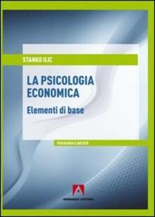 La psicologia economica. Elementi di base - Stanko Ilic - copertina