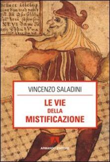 Le vie della mistificazione - Vincenzo Saladini - copertina