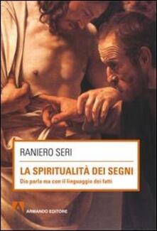 La spiritualità dei segni. Dio parla ma con il linguaggio dei segni - Raniero Seri - copertina