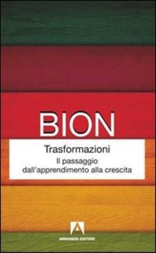 Trasformazioni. Il passaggio dall'apprendimento alla crescita - Wilfred R. Bion - copertina