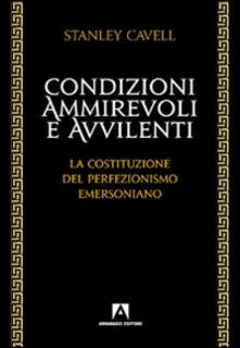 Condizioni ammirevoli e avvilenti. La costituzione del perfezionismo emersoniano - Stanley Cavell - copertina