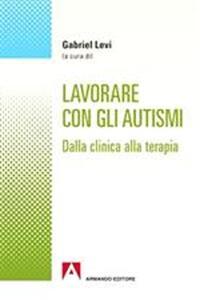 Lavorare con gli autismi. Dalla clinica alla terapia