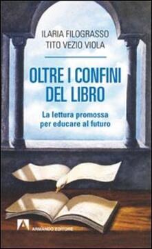 Oltre i confini del libro. La lettura promossa per educare al futuro - Ilaria Filograsso,Tito V. Viola - copertina