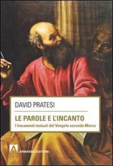 Le parole e l'incanto. I lineamenti testuali del Vangelo secondo MArco - David Pratesi - copertina