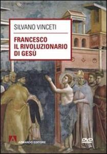Francesco il rivoluzionario di Gesù. Con DVD