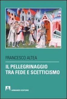 Il pellegrinaggio tra fede e scetticismo - Francesco Altea - copertina