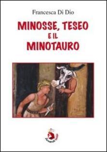 Minosse, Teseo e il Minotauro - Francesca Di Dio - copertina